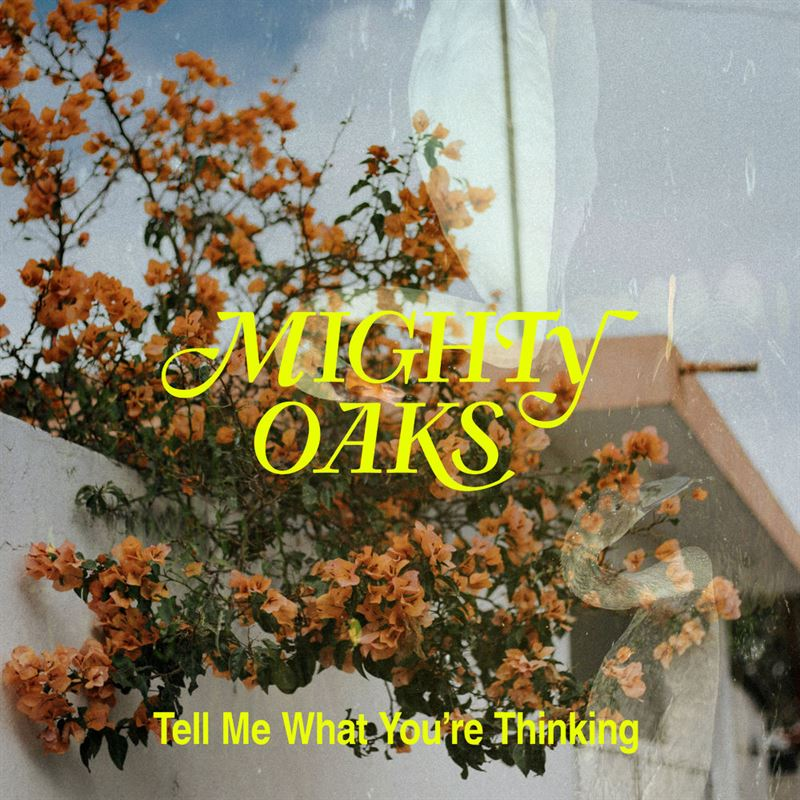 "Mighty Oaks – ""Tell Me What You're Thinking"""