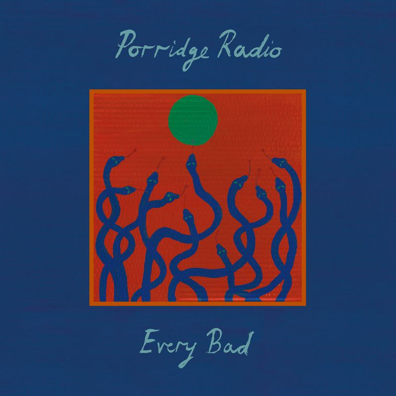 porridge radio every bad
