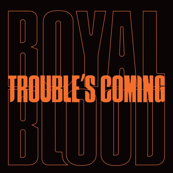 royal blood trouble's coming